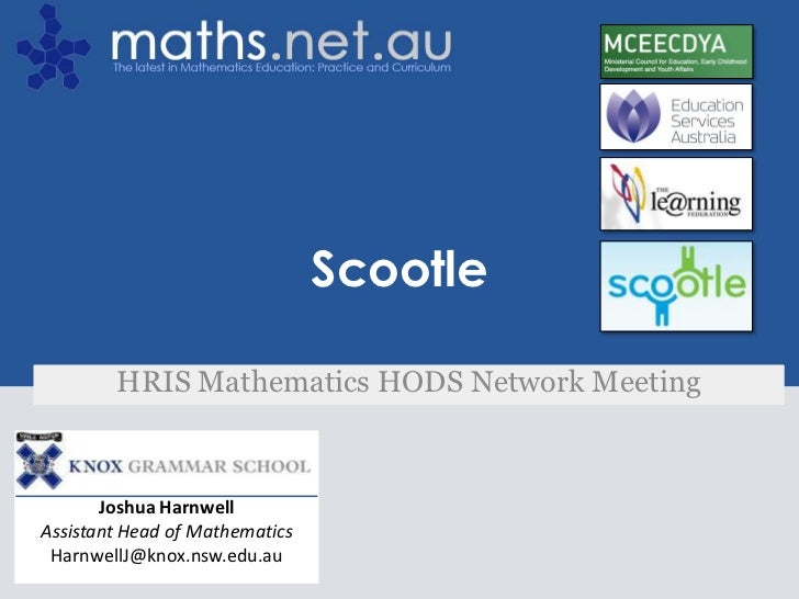 Joshua Harnwell<br />Assistant Head of Mathematics<br />HarnwellJ@knox.nsw.edu.au<br />Scootle<br />HRIS Mathematics HODS ...