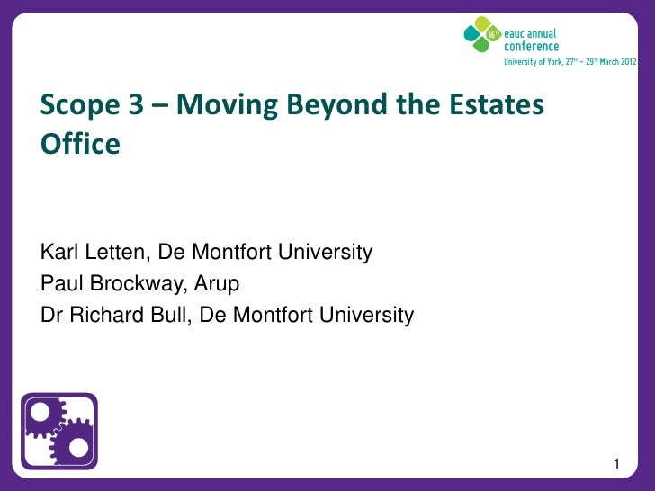 Scope 3 – Moving Beyond the EstatesOfficeKarl Letten, De Montfort UniversityPaul Brockway, ArupDr Richard Bull, De Montfor...