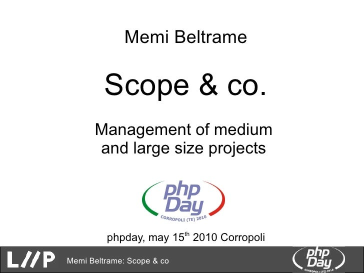 Memi Beltrame           Scope & co.       Management of medium       and large size projects              phpday, may 15th...