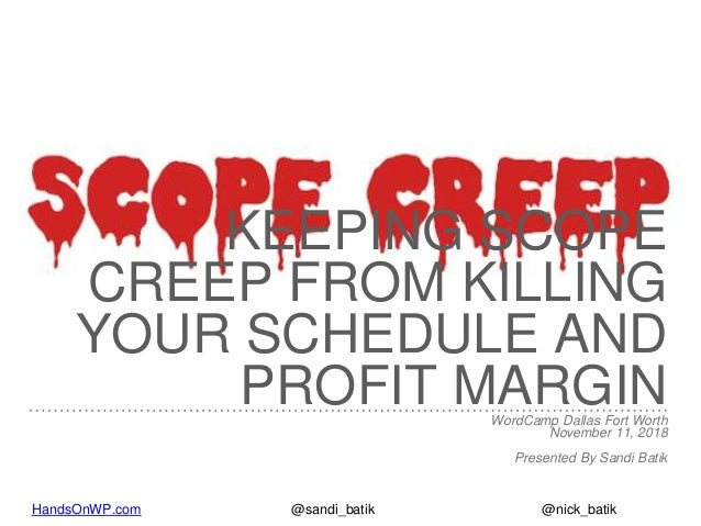 HandsOnWP.com @nick_batik@sandi_batik KEEPING SCOPE CREEP FROM KILLING YOUR SCHEDULE AND PROFIT MARGINWordCamp Dallas Fort...
