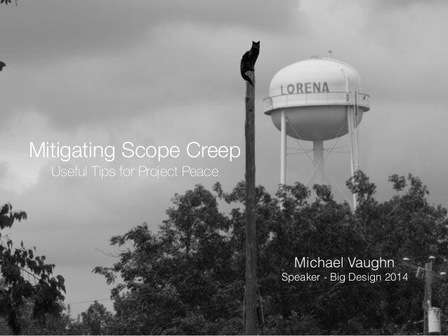 Mitigating Scope Creep  Useful Tips for Project Peace  Michael Vaughn  Speaker - Big Design 2014