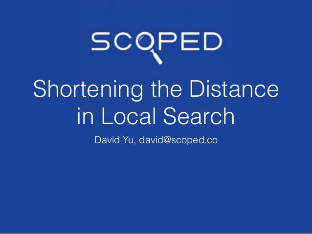 David Yu, david@scoped.co Shortening the Distance in Local Search