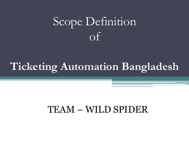 Scope DefinitionofTicketing Automation BangladeshTEAM – WILD SPIDER
