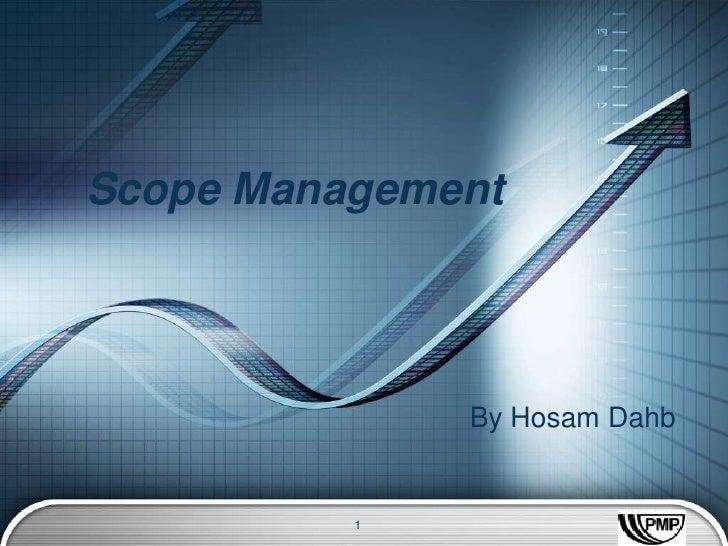 Scope Management              By Hosam Dahb          1            LOGO