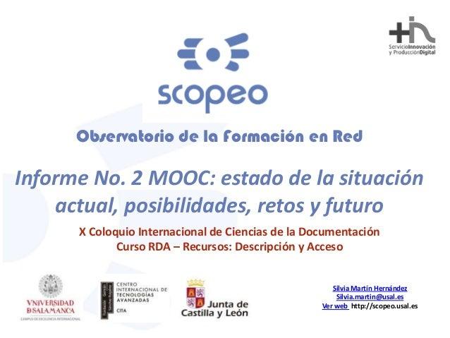 Observatorio de la Formación en Red  Informe No. 2 MOOC: estado de la situación actual, posibilidades, retos y futuro X Co...