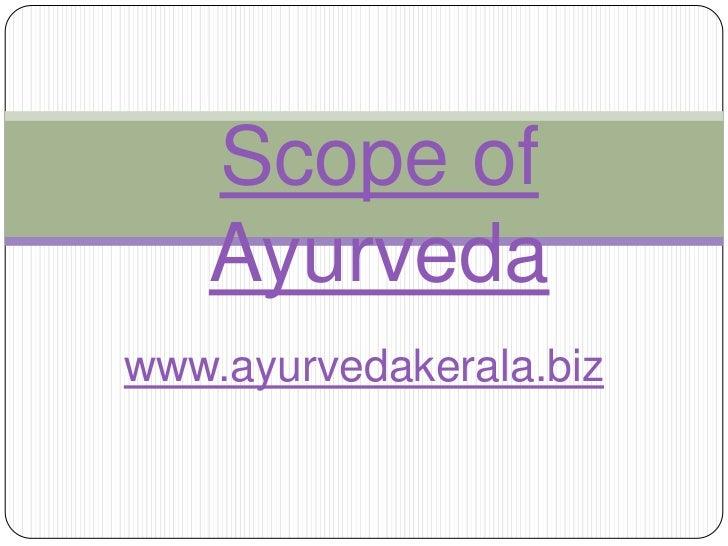 Scope of Ayurveda<br />www.ayurvedakerala.biz<br />