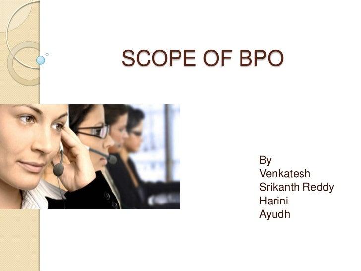 SCOPE OF BPO          By          Venkatesh          Srikanth Reddy          Harini          Ayudh