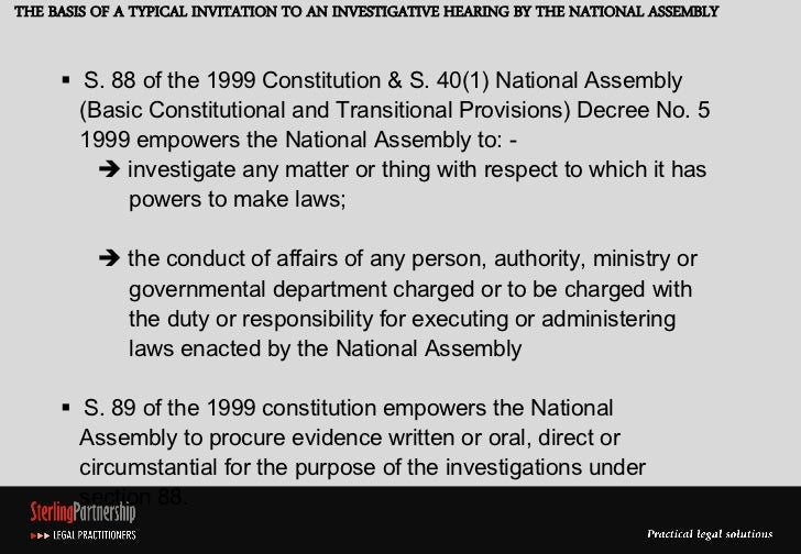 THE BASIS OF A TYPICAL INVITATION TO AN INVESTIGATIVE HEARING BY THE NATIONAL ASSEMBLY      S. 88 of the 1999 Constitutio...