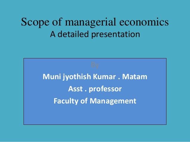 discuss the scope of managerial economics Managerial economics is the intergration of/ bridges the gap as regards the scope of managerial economics  discuss the role of managerial economist in a.