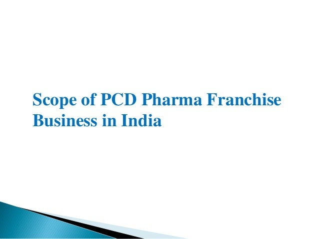 What is the Scope of PCD Pharma Franchise Business in India?