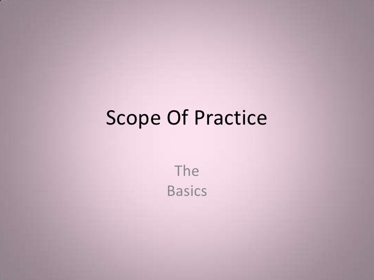 scope of practice Your scope of practice is likely to change over the course of your career, both because of changes in the technology of dentistry, and your further training and development the guidance also describes additional skills that you might develop after registration to increase your scope of practice.
