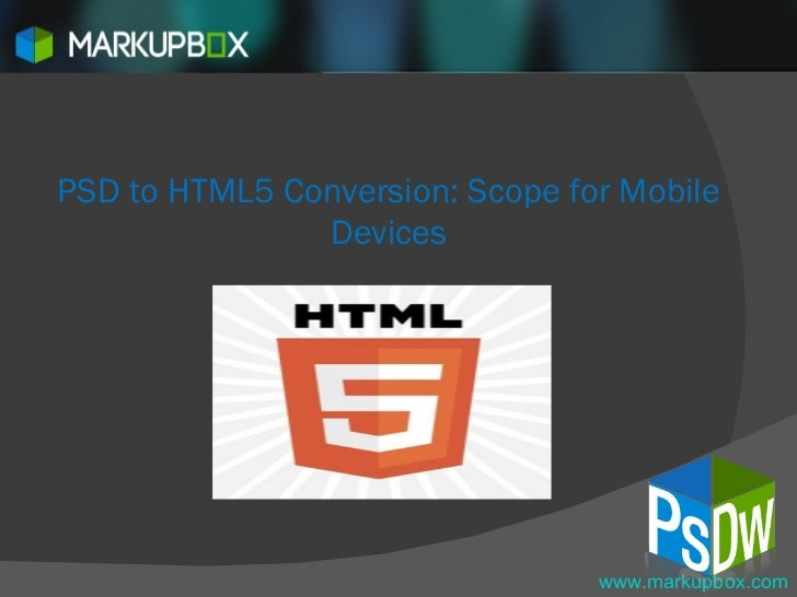 PSD to HTML5 Conversion: Scope for Mobile Devices www.markupbox.com