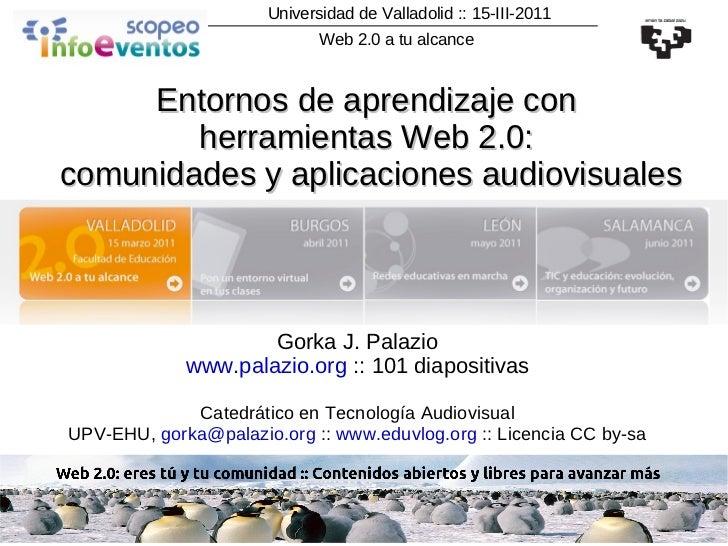 Universidad de Valladolid :: 15-III-2011 Gorka J. Palazio www.palazio.org  :: 101 diapositivas Catedrático en Tecnología A...
