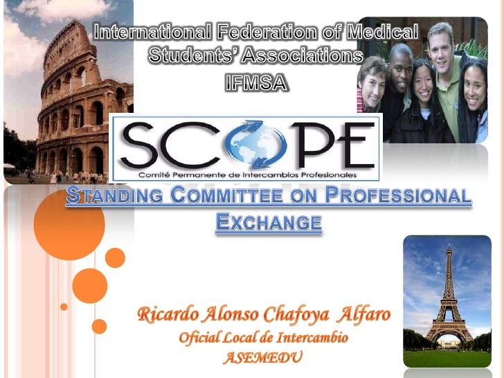 International Federation of Medical Students' Associations<br />IFMSA<br />SCOPEStanding Committee on Professional Exchang...