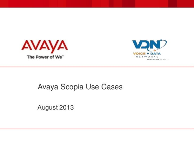 Avaya Scopia Use Cases August 2013