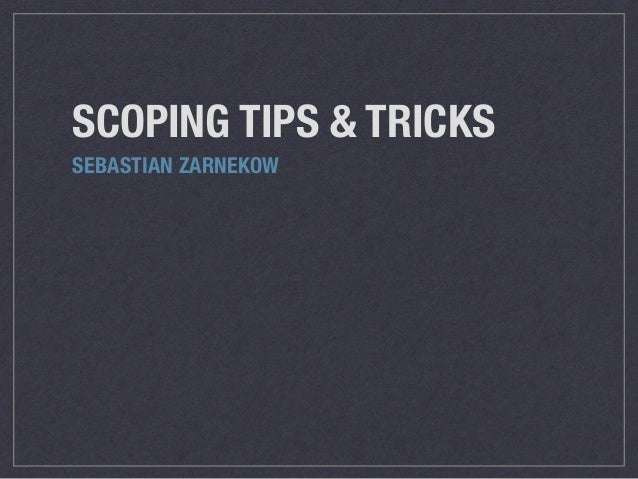 SCOPING TIPS & TRICKS SEBASTIAN ZARNEKOW