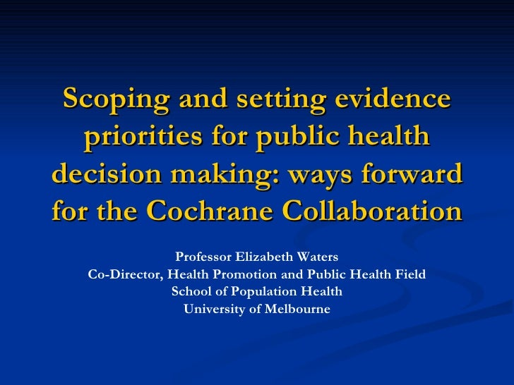 Scoping and setting evidence priorities for public health decision making: ways forward for the Cochrane Collaboration Pro...