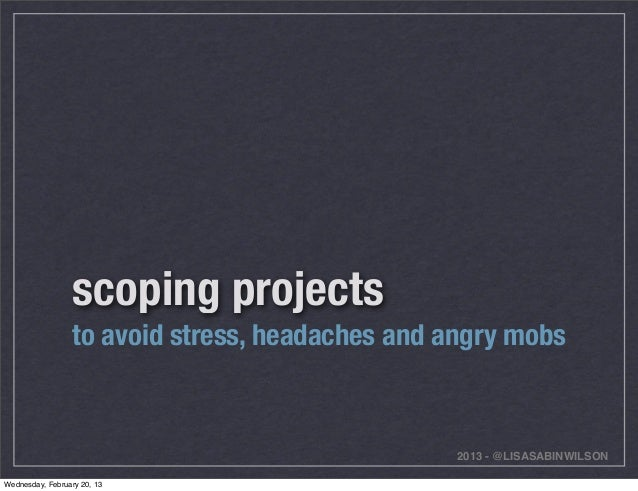 scoping projects                  to avoid stress, headaches and angry mobs                                               ...