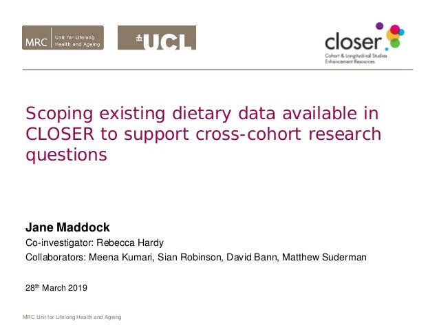 MRC Unit for Lifelong Health and Ageing Scoping existing dietary data available in CLOSER to support cross-cohort research...
