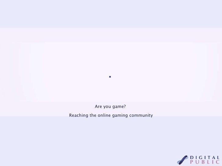  Are you game?  Reaching the online gaming community