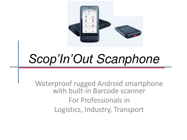 Scop'In'Out Scanphone Waterproof rugged Android smartphone with built-in Barcode scanner For Professionals in Logistics, I...