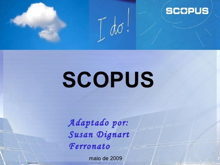 SCOPUS maio de 2009 Adaptado por: Susan Dignart Ferronato