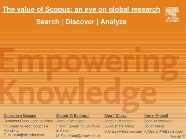 The value of Scopus: an eye on global research Search | Discover | Analyze Genevieve Musasa Customer Consultant for Africa...