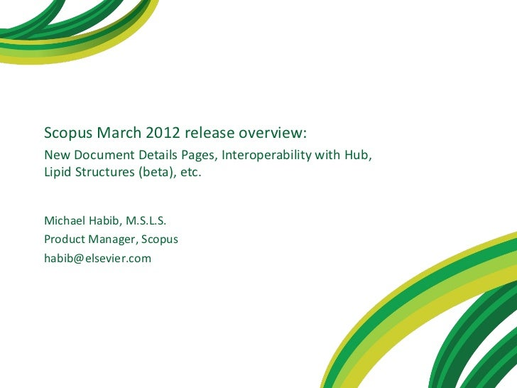 Scopus March 2012 release overview:New Document Details Pages, Interoperability with Hub,Lipid Structures (beta), etc.Mich...