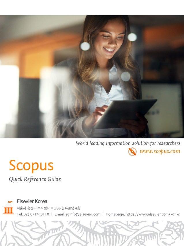 World leading information solution for researchers Elsevier Korea 서울시 용산구 녹사평대로 206 천우빌딩 4층 Tel. 02) 6714-3110 l Email. sg...