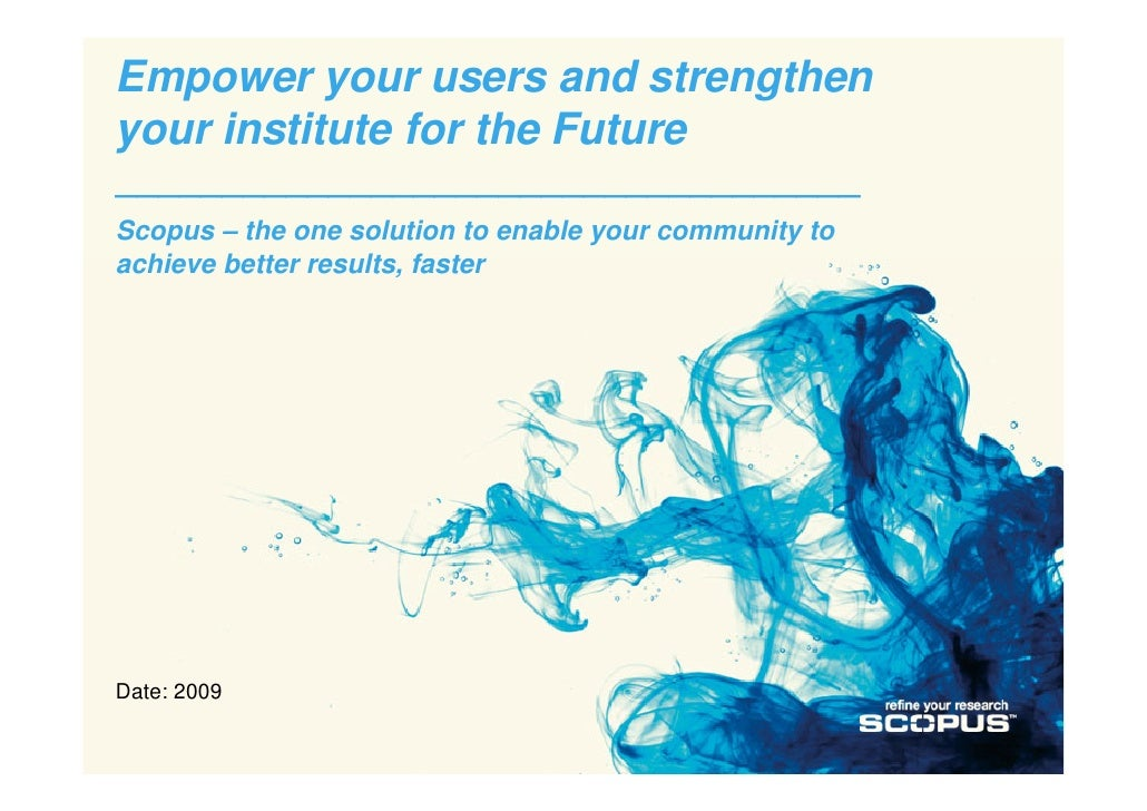 Empower your users and strengthen your institute for the Future ___________________________________ Scopus – the one solut...