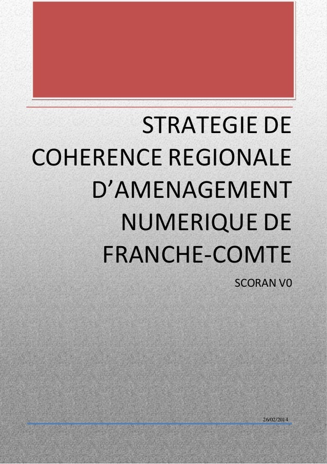 STRATEGIE DE COHERENCE REGIONALE D'AMENAGEMENT NUMERIQUE DE FRANCHE-COMTE  SCORAN V0  26/02/2014