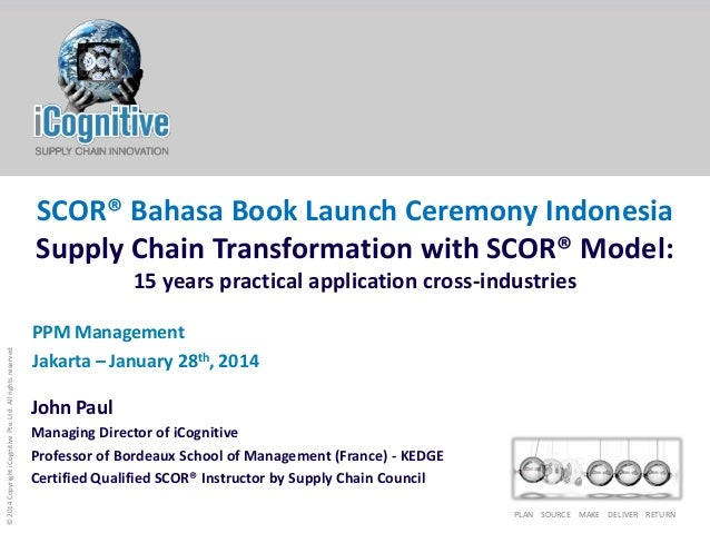 SCOR® Bahasa Book Launch Ceremony Indonesia Supply Chain Transformation with SCOR® Model:  © 2014 Copyright iCognitive Pte...