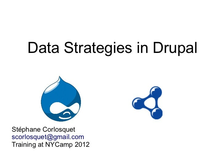 Data Strategies in DrupalStéphane Corlosquetscorlosquet@gmail.comTraining at NYCamp 2012