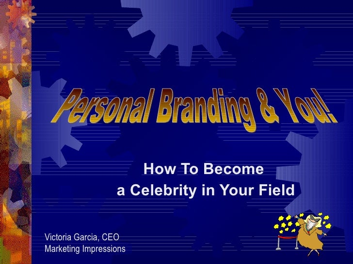 How To Become  a Celebrity in Your Field Personal Branding & You! Victoria Garcia, CEO Marketing Impressions