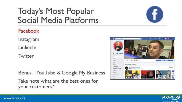 www.score.org Today's Most Popular Social Media Platforms Facebook Instagram LinkedIn Twitter Bonus –You Tube & Google My ...