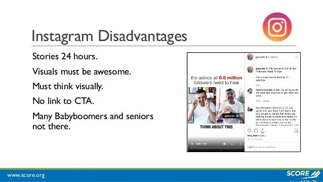 www.score.org Instagram Disadvantages Stories 24 hours. Visuals must be awesome. Must think visually. No link to CTA. Many...