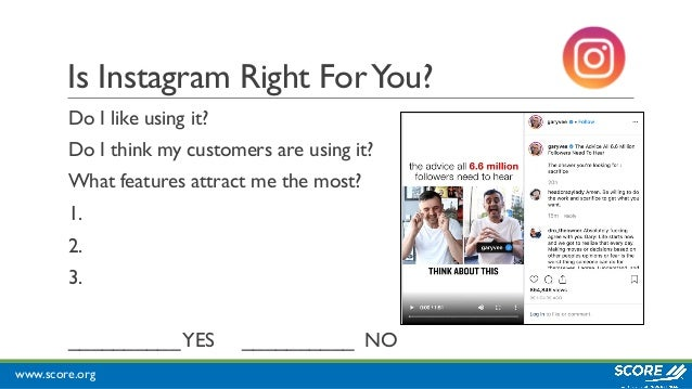 www.score.org Is Instagram Right ForYou? Do I like using it? Do I think my customers are using it? What features attract m...