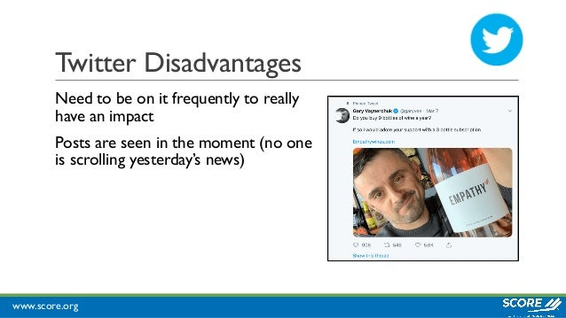 www.score.org Twitter Disadvantages Need to be on it frequently to really have an impact Posts are seen in the moment (no ...