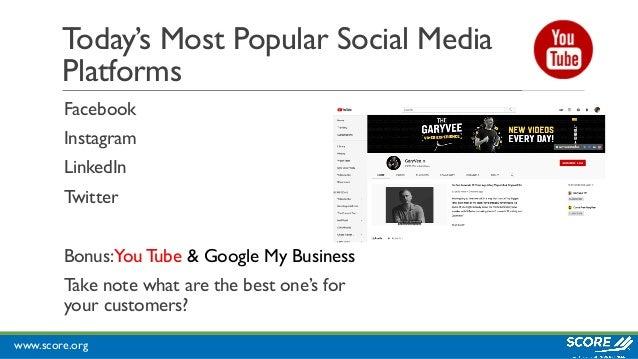 www.score.org Today's Most Popular Social Media Platforms Facebook Instagram LinkedIn Twitter Bonus:You Tube & Google My B...
