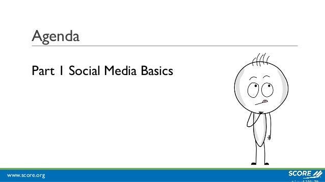 www.score.org Agenda Part 1 Social Media Basics