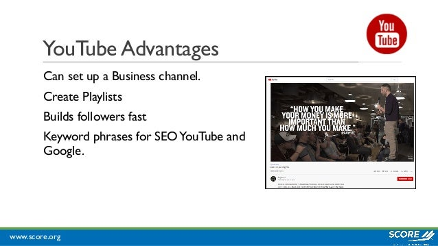 www.score.org YouTube Advantages Can set up a Business channel. Create Playlists Builds followers fast Keyword phrases for...