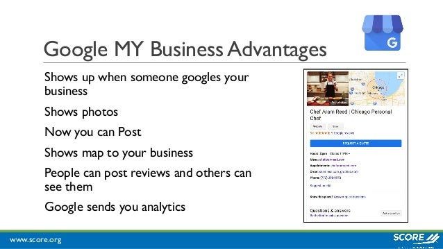 www.score.org Google MY Business Advantages Shows up when someone googles your business Shows photos Now you can Post Show...