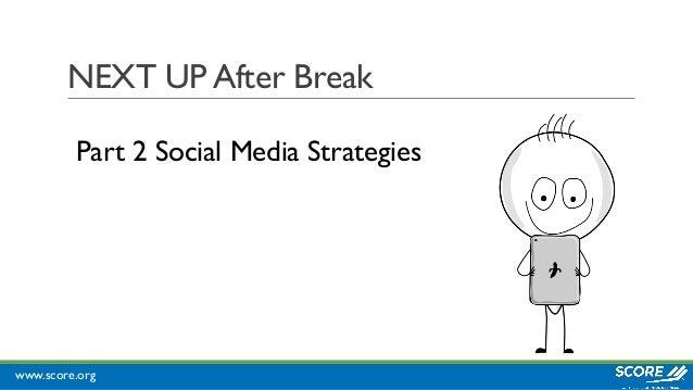 www.score.org NEXT UP After Break Part 2 Social Media Strategies