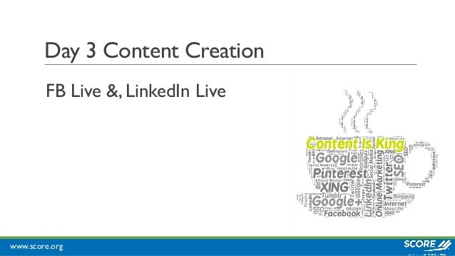 www.score.org Day 3 Content Creation FB Live &, LinkedIn Live