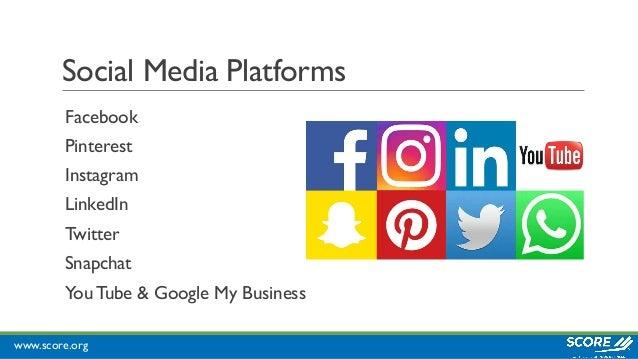 www.score.org Social Media Platforms Facebook Pinterest Instagram LinkedIn Twitter Snapchat You Tube & Google My Business