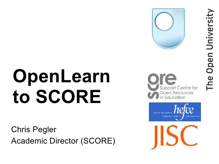 Chris Pegler Academic Director (SCORE) OpenLearn  to SCORE