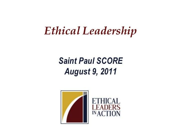 Ethical Leadership<br />Saint Paul SCOREAugust 9, 2011<br />