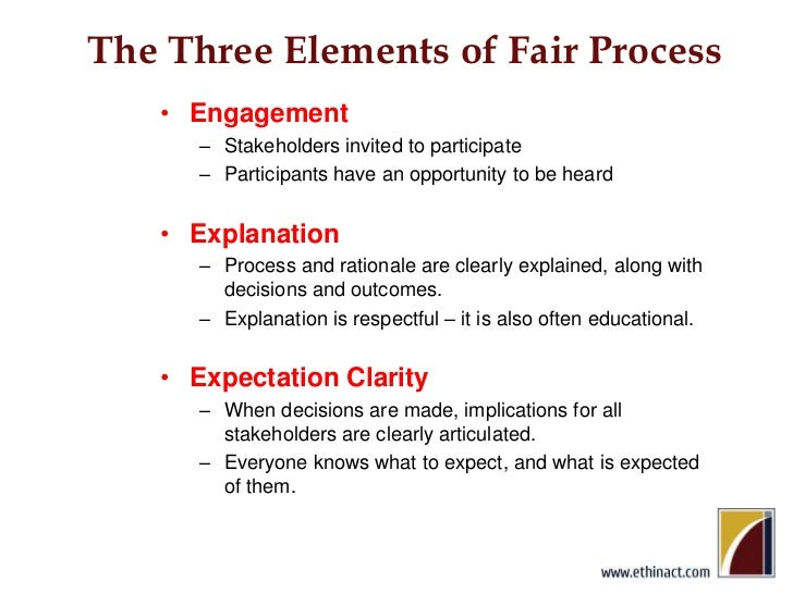 The Three Elements of Fair Process<br />Engagement<br />Stakeholders invited to participate<br />Participants have an oppo...