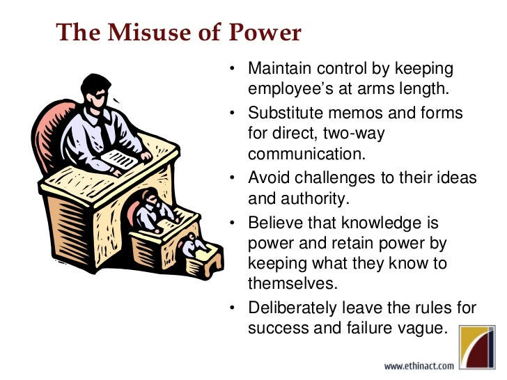 The Misuse of Power<br />Maintain control by keeping employee's at arms length.<br />Substitute memos and forms for direct...