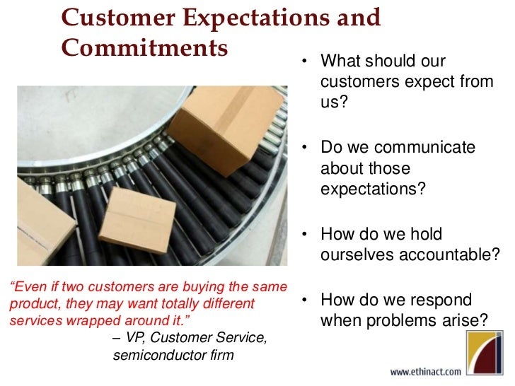Customer Expectations and Commitments<br />What should our customers expect from us?<br />Do we communicate about those ex...